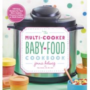 The Multi-Cooker Baby Food Cookbook : 100 Easy Recipes for Your Slow Cooker, Pressure Cooker, or Multi-Cooker (Paperback)