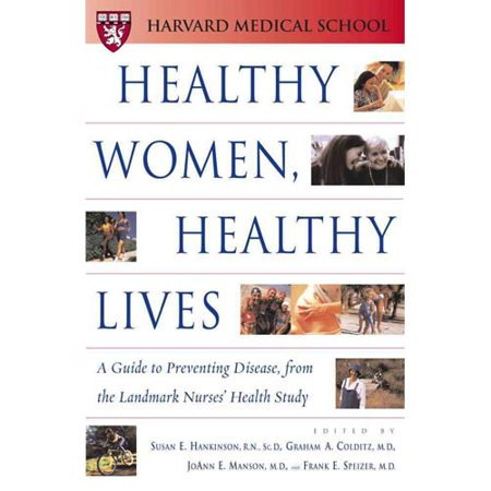 Healthy Women  Healthy Lives  A Guide To Preventing Disease From The Landmark Nurses Health Study
