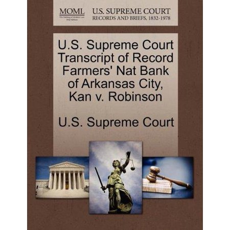 U S  Supreme Court Transcript Of Record Farmers Nat Bank Of Arkansas City  Kan V  Robinson