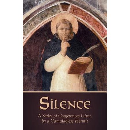 Silence : A Series of Conferences Given by a Camaldolese