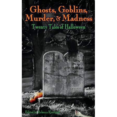 Ghosts, Goblins, Murder, & Madness: Twenty Tales of Halloween (Paperback) - Ghosts And Goblins Stories For Halloween