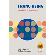 Franchising : How Both Sides Can Win