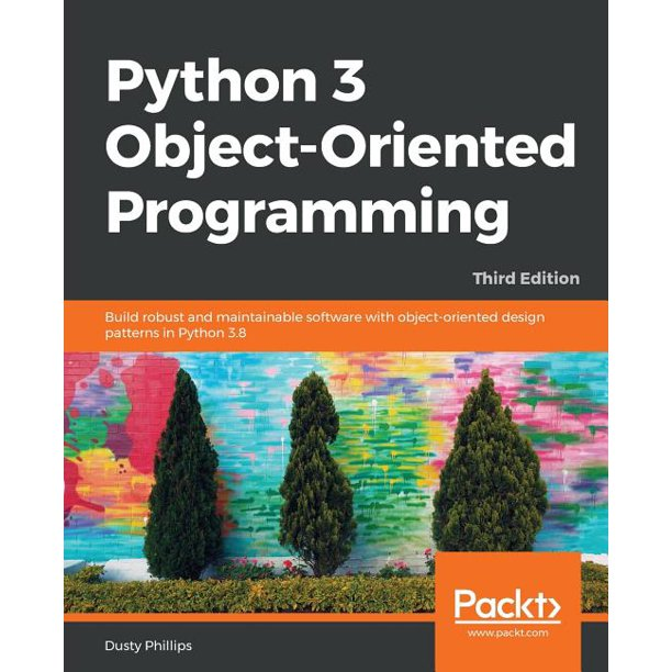 Python 3 Object Oriented Programming Third Edition Build Robust And Maintainable Software With Object Oriented Design Patterns In Python 3 8 Paperback Walmart Com Walmart Com