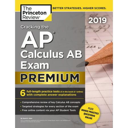 Cracking the AP Calculus AB Exam 2019, Premium Edition : 6 Practice Tests + Complete Content