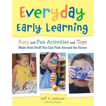 (Everyday Early Learning : Easy and Fun Activities and Toys Made from Stuff You Can Find Around the House)