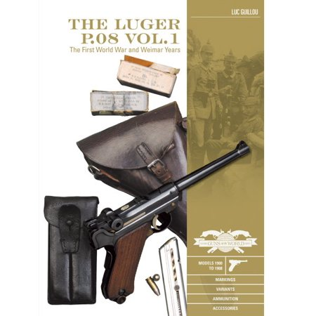 The Luger P.08 Vol.1 : The First World War and Weimar Years: Models 1900 to 1908, Markings, Variants, Ammunition, - Turret Markings