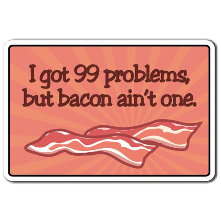 I GOT 99 PROBLEMS BUT BACON AINT ONE Decal food song | Indoor/Outdoor | 7
