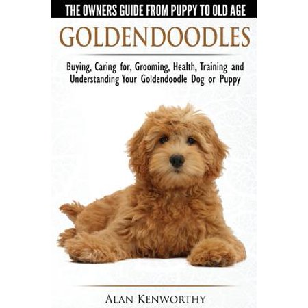 Goldendoodles: The Owners Guide from Puppy to Old Age : Choosing, Caring For, Grooming, Health, Training and Understanding Your Goldendoodle Dog - Old Age Prosthetics
