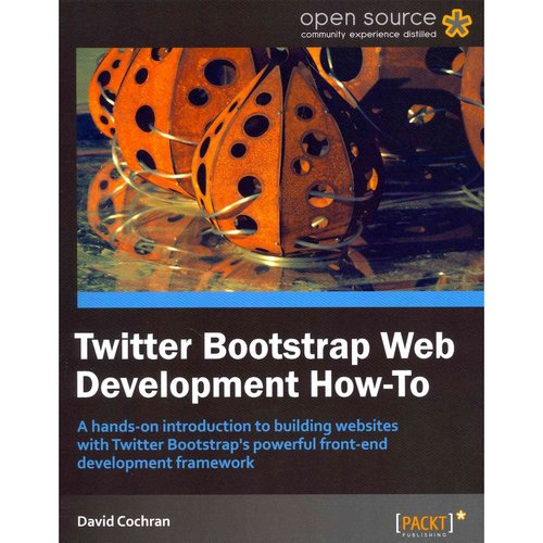 Twitter Bootstrap Web Development How-To: A Hands on Introduction to Building Websites With Twitter Bootstrap's Powerful Front-end Development Framework