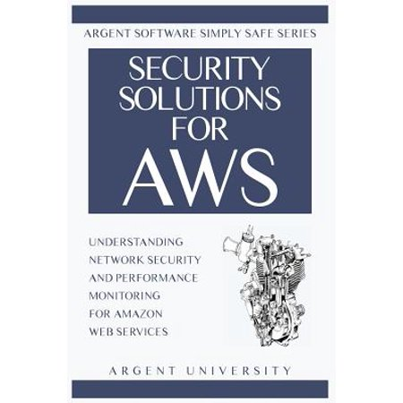 Security Solutions for Aws : Understanding Network Security and Performance Monitoring for Amazon Web
