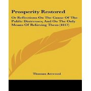 Prosperity Restored : Or Reflections on the Cause of the Public Distresses, and on the Only Means of Relieving Them (1817)