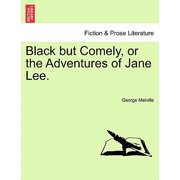 Black But Comely, or the Adventures of Jane Lee.
