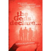 The Gods Declare... : Enter a World of Glittering Deception, and Danger Whose Dazzle Takes the Breath Away