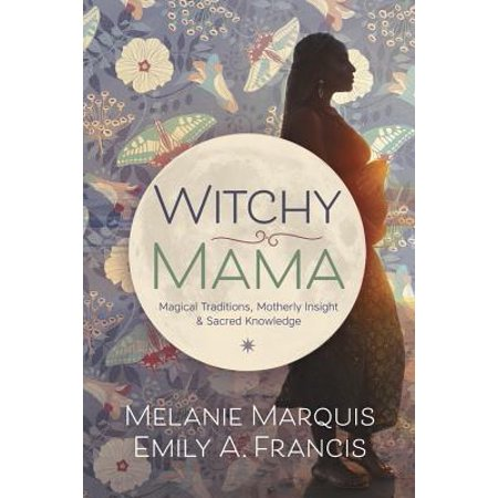 Witchy Mama : Magickal Traditions, Motherly Insights & Sacred Knowledge - Halloween Traditions Worldwide