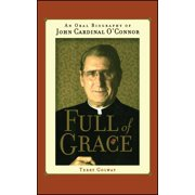 Full of Grace : An Oral Biography of John Cardinal O'Connor