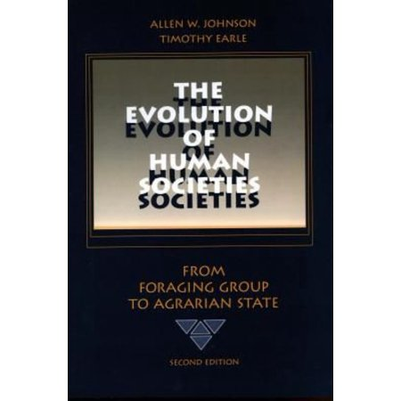 The Evolution Of Human Societies  From Foraging Group To Agrarian State