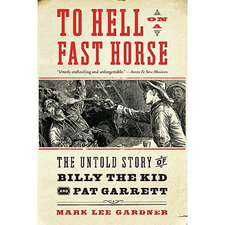 To Hell on a Fast Horse : The Untold Story of Billy the Kid and Pat