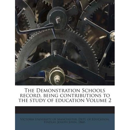 The Demonstration Schools Record, Being Contributions to the Study of Education Volume 2
