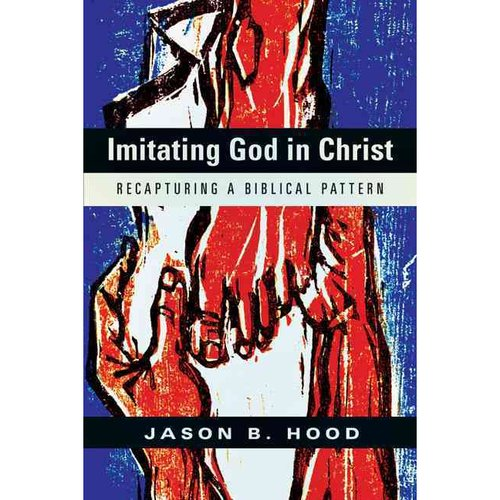 Imitating God in Christ: Recapturing a Biblical Pattern