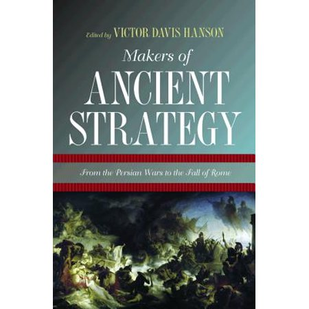 Makers of Ancient Strategy : From the Persian Wars to the Fall of