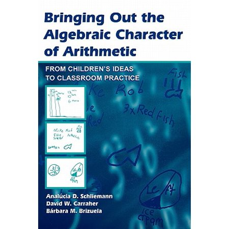 Bringing Out the Algebraic Character of Arithmetic : From Children's Ideas to Classroom Practice (Character Ideas)