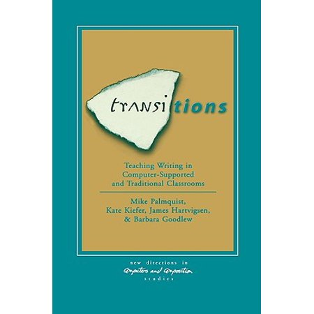 Transitions : Teaching Writing in Computer-Supported and Traditional Classrooms