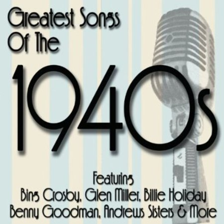 Greatest Songs Of The 1940