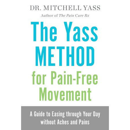 The Yass Method for Pain-Free Movement : A Guide to Easing through Your Day without Aches and Pains