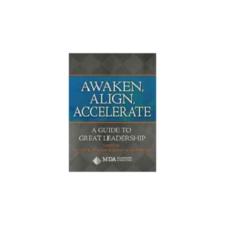 Awaken, Align, Accelerate: A Guide to Great Leadership by