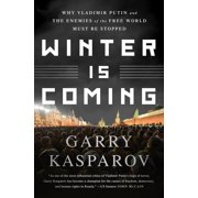 Winter Is Coming : Why Vladimir Putin and the Enemies of the Free World Must Be Stopped