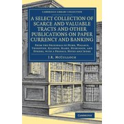 Cambridge Library Collection - British and Irish History, 19: A Select Collection of Scarce and Valuable Tracts and Other Publications on Paper Currency and Banking (Paperback)