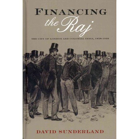 Financing the Raj: The City of London and Colonial India, 1858-1940