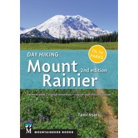 Day Hiking: Mount Rainier : National Park, Crystal Mountain, Cayuse and Chinook Passes