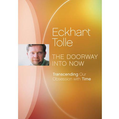 Eckhart Tolle: The Doorway Into Now by