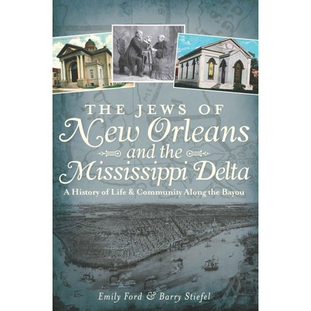 The Jews of New Orleans and the Mississippi Delta: A History of Life and Community Along the Bayou -