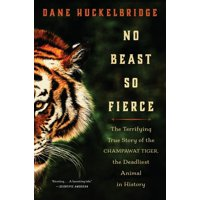 No Beast So Fierce: The Terrifying True Story of the Champawat Tiger, the Deadliest Animal in History (Hardcover)