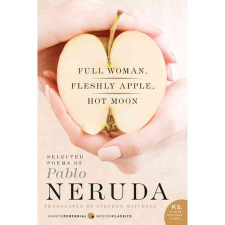 Full Woman  Fleshly Apple  Hot Moon  Selected Poems Of Pablo Neruda