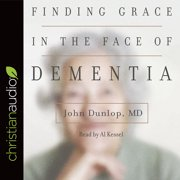 "Finding Grace in the Face of Dementia : ""Experiencing Dementia--Honoring God"""