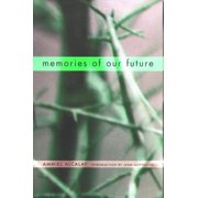 Memories of Our Future : Selected Essays 1982-1999