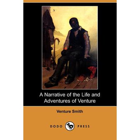 A Narrative of the Life and Adventures of Venture, a Native of Africa, But Resident Above Sixty Years in the United States of America, Related by