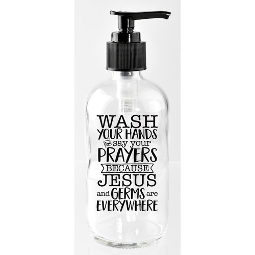 Dexsa Wash Your Hands and Say Your Prayers Because Jesus and Germs Are Everywhere 8 oz. Glass Soap Dispenser