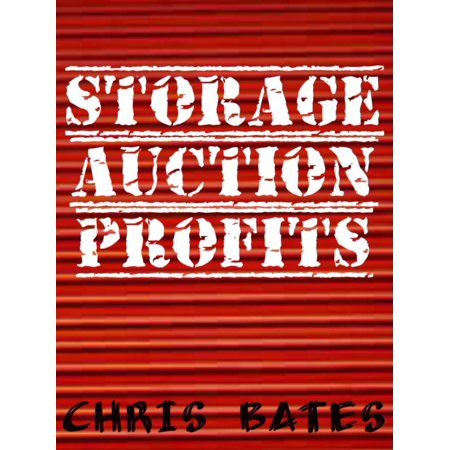 Storage Auction Profits (Beginner's guide to success for winning storage unit auctions) -