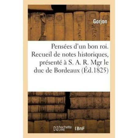 Pensees Dun Bon Roi  Recueil De Notes Historiques  Presente A S  A  R  Mgr Le Duc De Bordeaux  Histoire   French Edition
