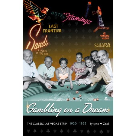 Gambling on a Dream : The Classic Las Vegas Strip (Best Casino To Gamble In Vegas)
