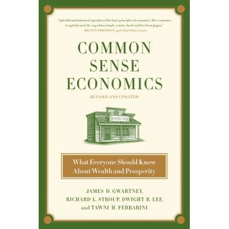 Common Sense Economics  What Everyone Should Know About Wealth And Prosperity