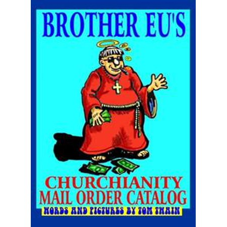Brother Eu's Churchianity Mail Order Catalog - - Catalogs By Mail