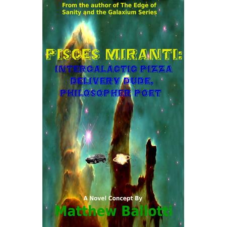 Pisces Miranti: Intergalactic Pizza Delivery Dude, Philosopher Poet - eBook
