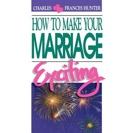 How to Make Your Marriage Exciting (Charles And Frances Hunter Handbook For Healing)