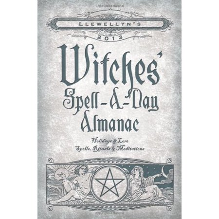 Llewellyn's 2013 Witches' Spell-A-Day Almanac: Holidays & Lore (Annuals - Witches' Spell-a-Day Almanac) [Jul 08, 2012] A - Spell Speaking Witch
