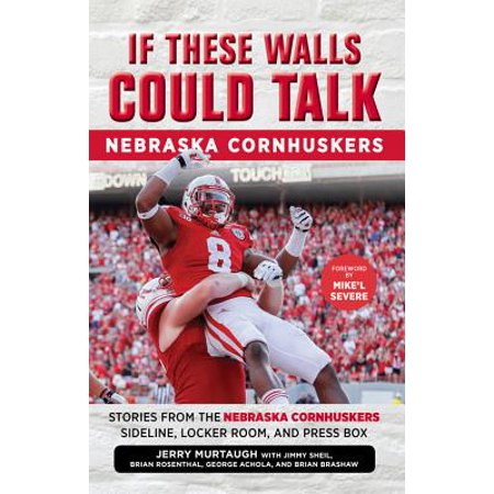 If These Walls Could Talk: Nebraska Cornhuskers : Stories From the Nebraska Cornhuskers Sideline, Locker Room, and Press Box